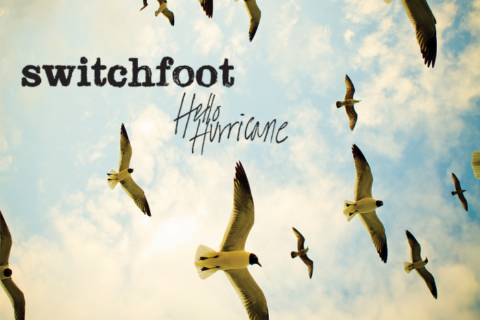Hello Hurricane and Welcome Back Switchfoot