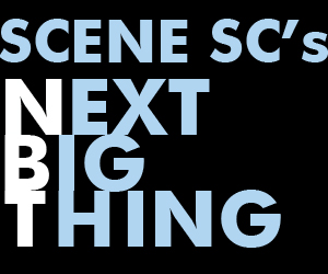 Scene SC's Next Big Thing