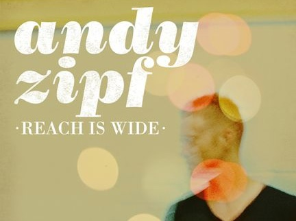 "Andy Zipf Releases ""Reach Is Wide,"" Playing House Of Softcore Nov. 4"