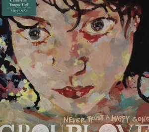 Album Review: Grouplove-Never Trust A Happy Song